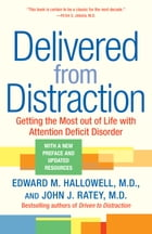Delivered from Distraction: Getting the Most out of Life with Attention Deficit Disorder by Edward M. Hallowell, M.D.