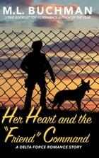"Her Heart and the ""Friend"" Command by M. L. Buchman"