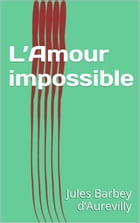 L'Amour impossible by Jules Barbey d'Aurevilly