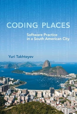 Book Coding Places: Software Practice in a South American City by Takhteyev, Yuri