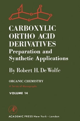 Book Carboxylic Ortho Acid Derivatives: Preparation and Synthetic Applications: Preparation and… by Dewolfe, Robert H.
