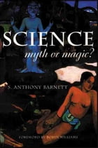Science, Myth or Magic?: A struggle for existence
