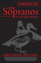 The Complete Unofficial Guide to The Sopranos Seasons III and IV by Kristina Benson