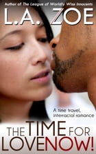 The Time for Love: Now! by L.A. Zoe