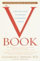 The V Book: A Doctor's Guide to Complete Vulvovaginal Health by Elizabeth G. Stewart, M.D.