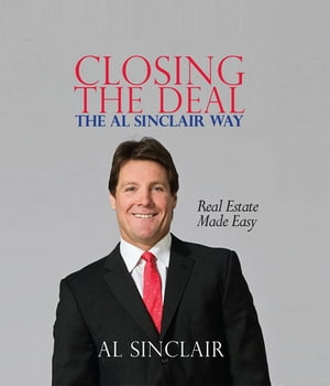 Closing the Deal The Al Sinclair Way: Real Estate Made Easy