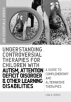 Understanding Controversial Therapies for Children with Autism, Attention Deficit Disorder, and Other Learning Disabilities: A Guide to Complementary  by Lisa A. Kurtz
