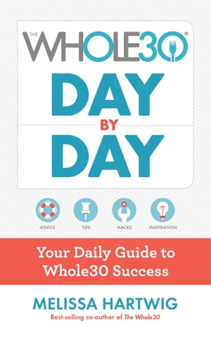 The Whole30 Day by Day: Your Daily Guide to Whole30 Success by Melissa Hartwig Urban