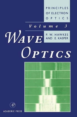 Book Principles of Electron Optics: Wave Optics by Peter W. Hawkes
