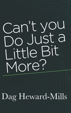 Can't You Do Just a Little Bit More? by Dag Heward-Mills