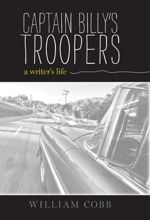 Captain Billy's Troopers A Writer's Life