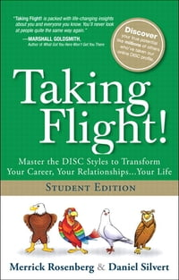 Taking Flight!: Master the DISC Styles to Transform Your Career, Your Relationships...Your Life…