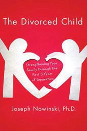 The Divorced Child Strengthening Your Family through the First Three Years of Separation