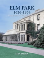 Elm Park 1626-1954: Country House to Preparatory School by Sean Barden