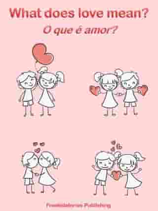 O que é amor? - What Does Love Mean?