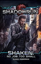 Shadowrun: Shaken (No Job Too Small) by Russell Zimmerman