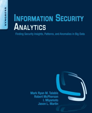 Information Security Analytics Finding Security Insights,  Patterns,  and Anomalies in Big Data