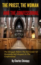 The Priest, the Woman, and the Confessional by Chiniquy, Charles