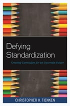 Defying Standardization: Creating Curriculum for an Uncertain Future by Ed. H. D Tienken