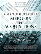 A Comprehensive Guide to Mergers & Acquisitions: Managing the Critical Success Factors Across Every Stage of the M&A Process by Yaakov Weber