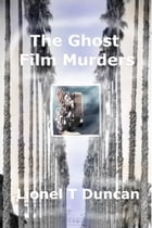 The Ghost Film Murders by Lionel T Duncan
