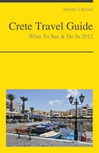 Crete, Greece Travel Guide - What To See & Do by Jeremy Christie