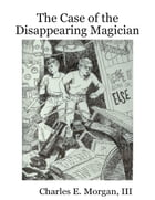 The Case of the Disappearing Magician by Charles E. Morgan, III