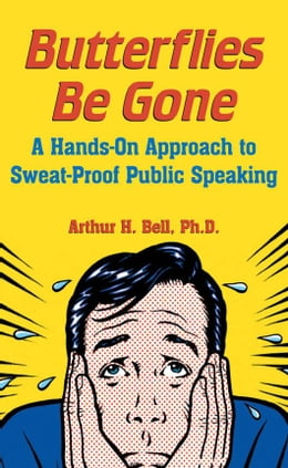 Book Butterflies Be Gone: A Hands-On Approach to Sweat-Proof Public Speaking by Bell, Arthur