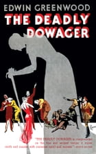 The Deadly Dowager by Edwin Greenwood