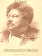 Celebrated Crimes, In Eight Volumes, Complete by Alexandre Dumas, Pere