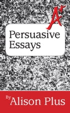 A+ Guide to Persuasive Essays by Alison Plus