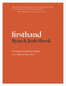 Book Firsthand: Ditching Secondhand Religion for a Faith of Your Own by Ryan Shook