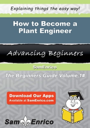 How to Become a Plant Engineer: How to Become a Plant Engineer by Thresa Janes