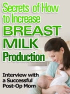 Secrets of How to Increase Breast Milk Production: Interview With A Successful Post-Op Mom by Millie Gordon