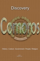 History and Culture of Comoros: The entire history of Comoros, Cultural heritage, Tourism, Industry, Peoples Comoros by Sampson Jerry