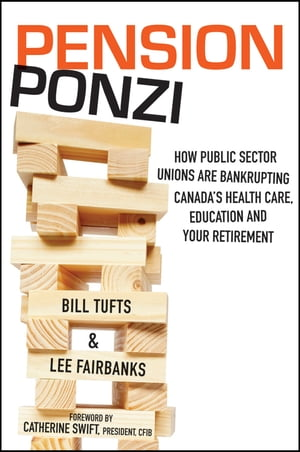 Pension Ponzi How Public Sector Unions are Bankrupting Canada's Health Care,  Education and Your Retirement