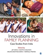 Innovations in Family Planning: Case Studies from India by Jay Satia