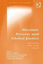 Absolute Poverty and Global Justice: Empirical Data - Moral Theories - Initiatives