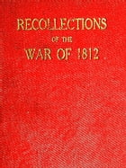 Recollections of the War of 1812 by William Dunlop