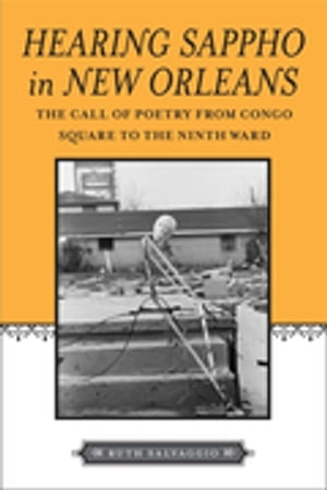 Hearing Sappho in New Orleans: The Call of Poetry from Congo Square to the Ninth Ward