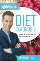 Diet Diagnosis (Dr Healthnut): Navigating the Maze of Health and Nutrition Plans by David Nico