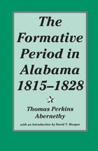The Formative Period in Alabama, 1815-1828 by Thomas Abernethy