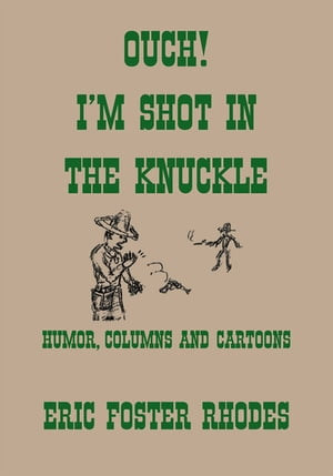 Ouch! I'M Shot in the Knuckle: Humor, Columns and Cartoons