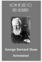 How He Lied to Her Husband (Annotated) by George Bernard Shaw
