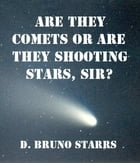 Are They Comets Or Are They Shooting Stars, Sir? by Dr D. Bruno Starrs