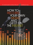 How to Record Your Own Music and Get it On the Internet by Leo Coulter