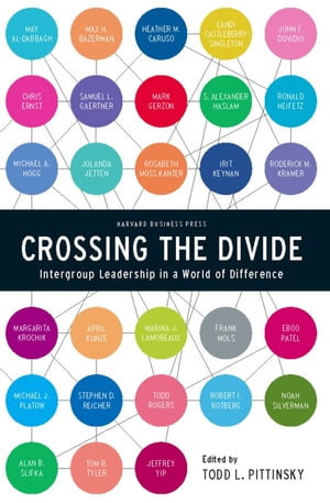 Crossing the Divide Intergroup Leadership in a World of Difference