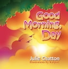 Good Morning, Day by Julie Chatton
