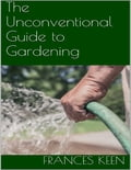 The Unconventional Guide to Gardening c3f5a4f7-b918-4a2d-b7d1-0a2942fa1472