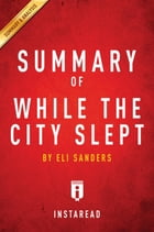 Summary of While the City Slept: by Eli Sanders , Includes Analysis by Instaread Summaries